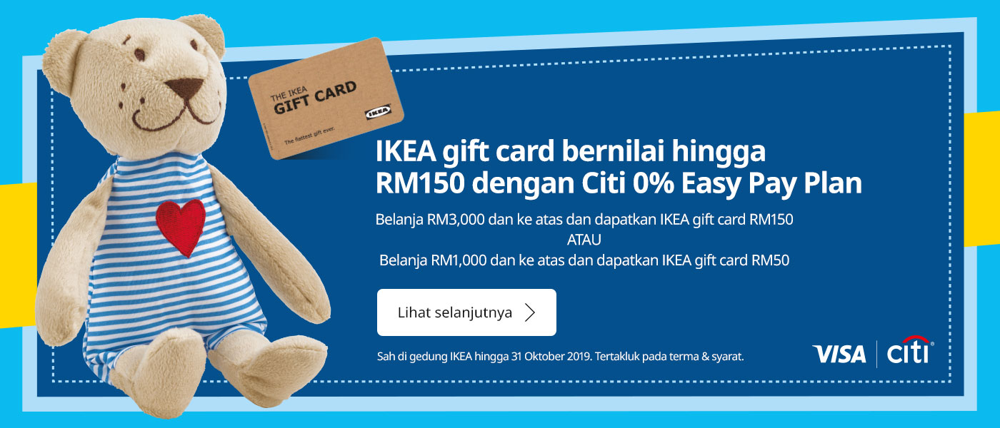 Up to RM150 IKEA gift card with Citi 0% Easy Pay Plan!